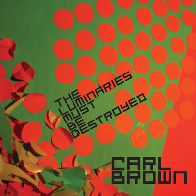 CF011/ACP050 - Carl Brown - The Luminaries Must Be Destroyed EP